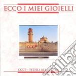 Cccp - Fedeli Alla Linea - Ecco I Miei Gioielli cd musicale di CCCP