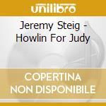 HOWLIN FOR JUDY cd musicale di Jeremy Steig