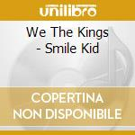We The Kings - Smile Kid cd musicale di We the kings
