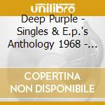 SINGLES & EP ANTHOLOGY 68-80              cd musicale di DEEP PURPLE
