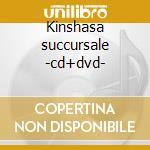 Kinshasa succursale -cd+dvd- cd musicale di Baloji