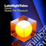 Music For Pleasure - Late Night Tales cd musicale di Artisti Vari