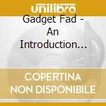Gadget Fad - An Introduction To cd musicale di Gadget Fad