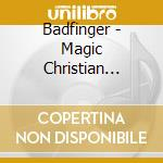 Badfinger - Magic Christian Music cd musicale di Badfinger