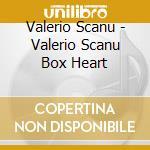 Valerio Scanu - Valerio Scanu Box Heart cd musicale di Valerio Scanu