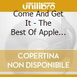 Come And Get It - The Best Of Apple Records cd musicale di Artisti Vari