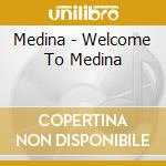 Medina - Welcome To Medina cd musicale di Medina