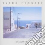 Ivano Fossati - Decadancing cd musicale di Ivano Fossati