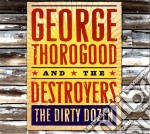 George Thorogood And The Destroyers - The Dirty Dozen cd musicale di George Thorogood
