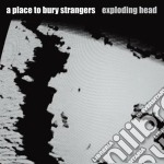 A Place To Bury Strangers - Exploding Head cd musicale di A PLACE TO BURY STRANGERS