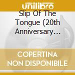 SLIP OF THE TONGUE (20TH ANNIVERSARY EDITION CD+ DVD) cd musicale di WHITESNAKE