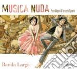 Musica Nuda - Banda Larga cd musicale di Musica Nuda