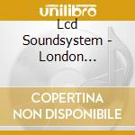 Lcd Soundsystem - London Sessions cd musicale di Soundsystem Lcd