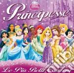 Principesse Disney - Le Piu' Belle Canzoni cd musicale di Artisti Vari