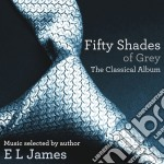 Fifty shades of grey - the classical album cd musicale di Artisti Vari