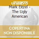 Mark Eitzel - The Ugly American cd musicale di EITZEL MARK