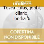 Tosca-callas,gobbi, cillario, londra '6 cd musicale di G. Puccini