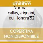Norma - callas,stignani, gui, londra'52 cd musicale di V. Bellini