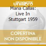 LIVE IN STUTTGART cd musicale di CALLAS MARIA