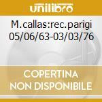 M.callas:rec.parigi 05/06/63-03/03/76 cd musicale di Callas m. - vv.aa.
