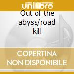 Out of the abyss/road kill cd musicale di Road Manilla