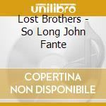 So long john fante cd musicale di Brothers Lost