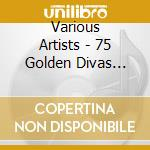 75 great divas / great song cd musicale di Artisti Vari