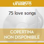 75 love songs cd musicale di Artisti Vari