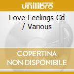 Love feelings cd musicale di Artisti Vari