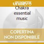 Chakra essential music cd musicale di Artisti Vari