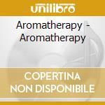 Aromatherapy cd musicale di Artisti Vari