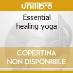 Essential healing yoga cd musicale di Artisti Vari