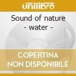 Sound of nature - water - cd musicale di Artisti Vari