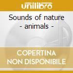 Sounds of nature - animals - cd musicale di Artisti Vari