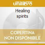 Healing spirits cd musicale di Artisti Vari