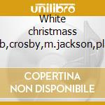 White christmass (b,crosby,m.jackson,pla cd musicale di Natale
