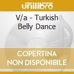 V/a - Turkish Belly Dance cd musicale di Artisti Vari