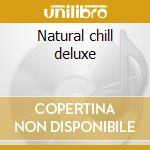 Natural chill deluxe cd musicale di Artisti Vari