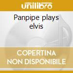 Panpipe plays elvis cd musicale di Artisti Vari