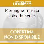 Merengue-musica soleada series cd musicale di Artisti Vari