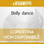 Belly dance cd musicale di Artisti Vari