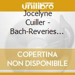 Jocelyne Cuiller - Bach-Reveries For Connoisseurs cd musicale di Bach