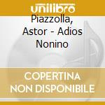 Adios nonino cd musicale di Astor Piazzolla
