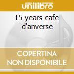 15 years cafe d'anverse cd musicale di Artisti Vari