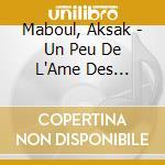 Maboul, Aksak - Un Peu De L''Ame Des Bandits cd musicale