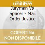MAIL ORDER JUSTICE cd musicale di JURYMAN VS SPACER