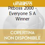 Pitboss 2000 - Everyone S A Winner cd musicale di Pitboss 2000