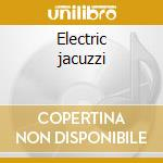 Electric jacuzzi cd musicale di Ghinzu