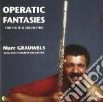 Marc Grauwels - Operatic Fantasies For Flute & Orchestra cd musicale