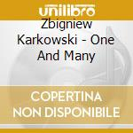 Karkowski Zbigniew - One And Many cd musicale